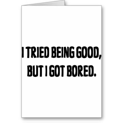 i_tried_being_good_but_i_got_bored_card-r2d59474b520b448caf41cdc0d8519ed2_xvuat_8byvr_512