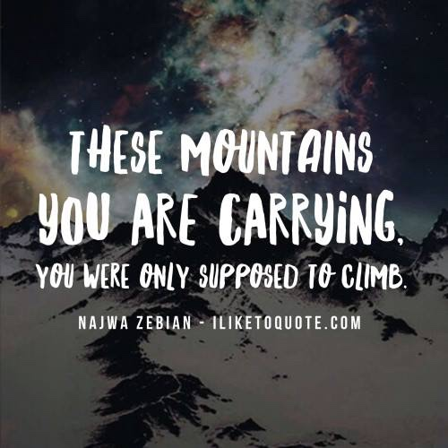 These mountains you try to move, you are only supposed to climb.